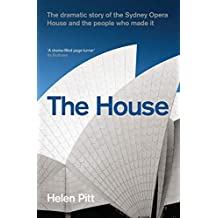 House: The Dramatic Story of the Sydney Opera House and the People Who Made It