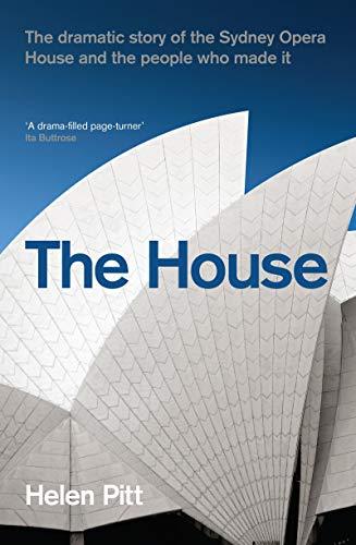 (House: The Dramatic Story of the Sydney Opera House and the People Who Made It)