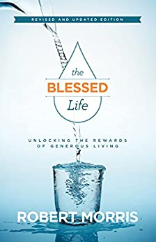 The Blessed Life: Unlocking the Rewards of Generous Living by [Morris, Robert]