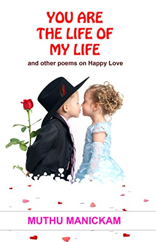 You Are The Life Of My Life And Other Poems On Happy Love Kindle
