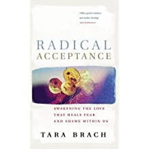 Radical Acceptance: Awakening the Love That Heals Fear and Shame by Tara Brach (2003-08-28)