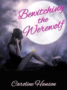 Bewitching the Werewolf (Megan Stephens Book 1) by [Hanson, Caroline]