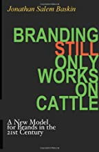 Branding Still Only Works on Cattle: A New Model for Brands in the 21st Century
