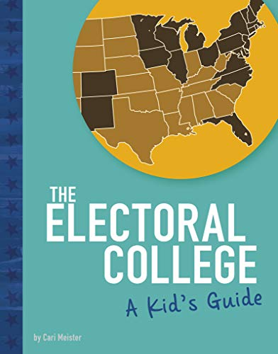 The Electoral College: A Kid's Guide (Kids' Guide to Elections)