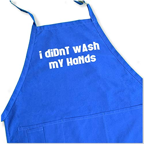 I Didn't Wash My Hands Apron - Funny BBQ Grill Apron Saying - 1 Size Fits All Chef Quality Cotton with Pockets, Adjustable Neck and Long Waist Ties - Blue Color