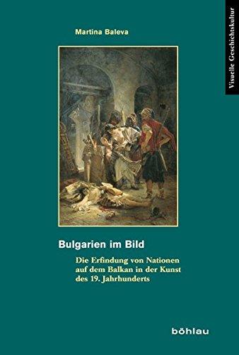 bulgarien-im-bild-die-erfindung-von-nationen-auf-dem-balkan-in-der-kunst-des-19-jahrhunderts-visuelle-geschichtskultur-band-6