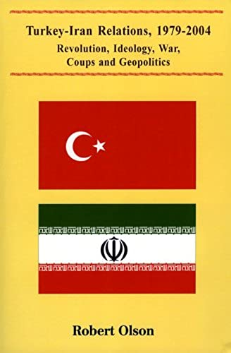 Turkey Iran Relations, 1979 2004: Revolution, Ideology, War, Coups, and Geopolitics