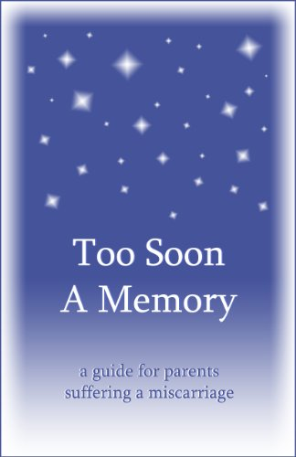 Too Soon A Memory, a guide for parents suffering a miscarriage