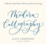 Modern Calligraphy: A Step-by-Step Guide to Mastering Hand-Lettering by Lucy Edmonds