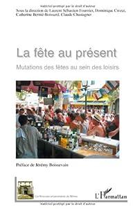 La Fête au présent : Mutations des fêtes au sein des loisirs par Laurent Sébastien Fournier