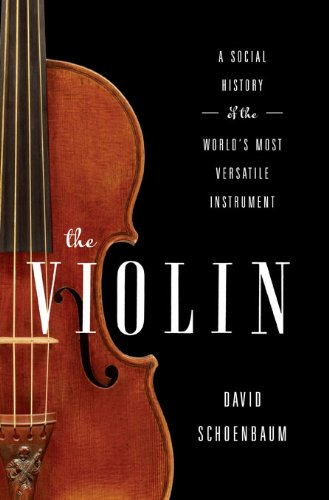 The Violin: A Social History of the World's Most Versatile Instrument: A Social History of the World's Most Versatile Instrument (Del Violin)