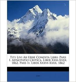 Book Titi Livi AB Urbe Condita Libri: Pars I. Adnotatio Critica. Liber XXXI-XXXX. 1862. Pars II. Liber XXXVI-XXXX. 1862, Volumen III (Paperback)(German) - Common