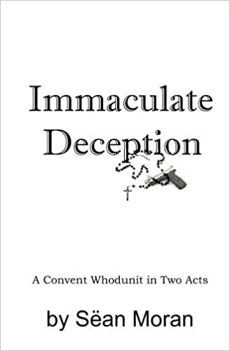 Immaculate Deception: A Convent Whodunit in Two Acts: Sëan ...