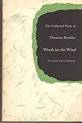 Words for the Wind: The Collected Verse of Theodore Roethke
