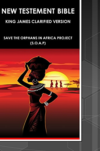 New Testament Bible: King James Version Clarified: Save the Orphans in Africa Project S.o.a.p.
