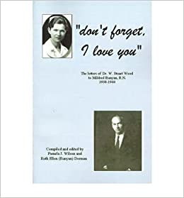 { [ DON'T FORGET, I LOVE YOU: THE LETTERS OF DR. W. STUART WOOD TO MILDRED RUNYAN, R.N. 1938-1944 ] } Wilson, Pamela J ( AUTHOR ) May-01-2001