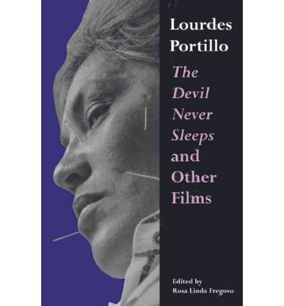 """[(Lourdes Portillo: The """"Devil Never Sleeps"""" and Other Films)] [Author: Rosa Linda Fregoso] published on (May, 2001) ebook"""