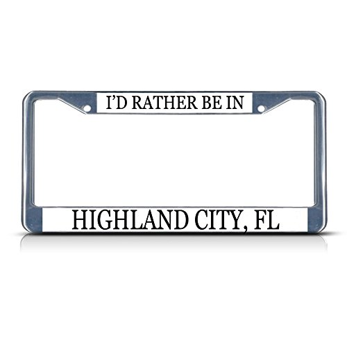 Metal License Plate Frame Solid Insert I'd Rather Be in Highland City, Fl Car Auto Tag Holder - Chrome 2 Holes, One Frame