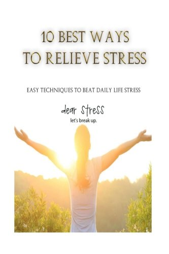Read Online 10 Best Ways to Relieve Stress: Easy techniques to beat daily life stress ebook