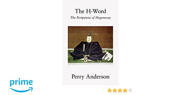 the h word the peripeteia of hegemony perry anderson 9781786633682 amazoncom books