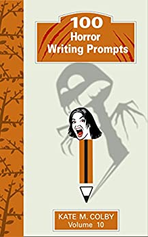 100 Horror Writing Prompts (Fiction Ideas Vol. 10) by [Colby, Kate M.]