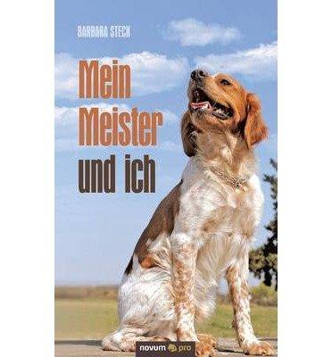 Read Online { [ MEIN MEISTER UND ICH (GERMAN) ] } Steck, Barbara ( AUTHOR ) Feb-20-2014 Paperback ebook