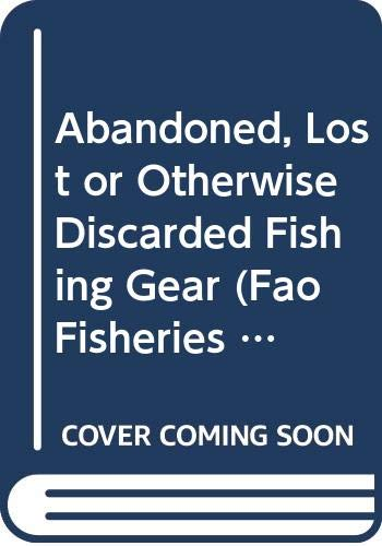 Abandoned, lost or otherwise discarded fishing gear (FAO Fisheries and Aquaculture Technical Papers) by Food & Agriculture Organization of the United Nations (FAO)