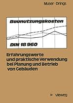 Baunutzungskosten: DIN 18 960; Erfahrungswerte und praktische Verwendung bei Planung und Betrieb von Gebäuden (German Edition)