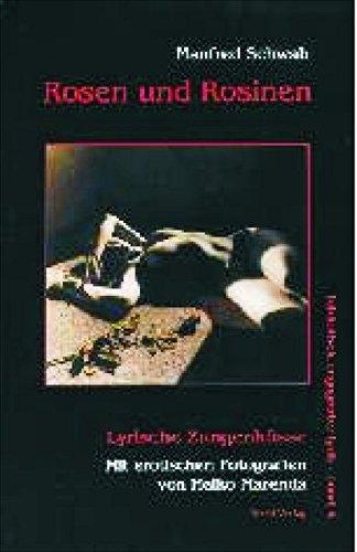 (Rosen und Rosinen: Lyrische Zungenküsse. Mit erotischen Fotografien von Heiko)