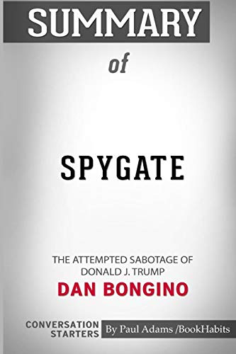 Product picture for Summary of Spygate: The Attempted Sabotage of Donald J. Trump by Dan Bongino: Conversation Starters by Paul Adams / Bookhabits