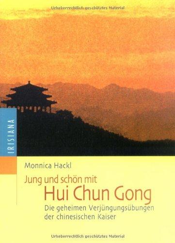 Jung und schön mit Hui Chun Gong: Die Verjüngungsübungen der chinesischen Kaiser Taschenbuch – 1. September 2002 Monnica Hackl Irisiana 372052373X MAK_MNT_9783720523738