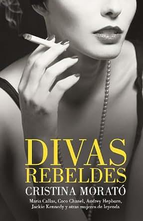 Divas rebeldes: María Callas, Coco Chanel, Audrey Hepburn