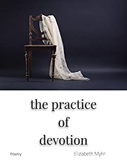 the practice of devotion: poems by [Myhr, Elizabeth]