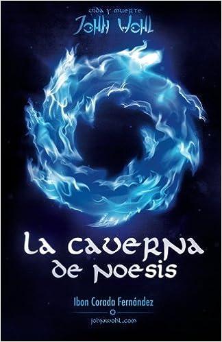 La Caverna de Noesis: Vida y Muerte de John Wohl (Spanish Edition ...
