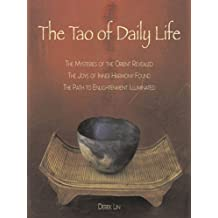 The Tao of Daily Life: The Mysteries of the Orient Revealed The Joys of Inner Harmony Found The Path to Enlightenment Illuminated: The Mysteries of the ... Found The Path to  Enlightenment Illuminated