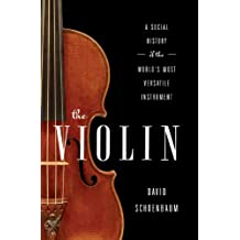 The Violin: A Social History of the World's Most Versatile Instrument: A Social History of the World's Most Versatile Instrument