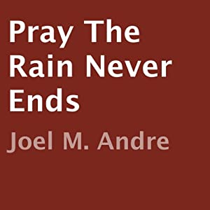 Pray the Rain Never Ends Audiobook