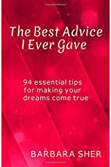 The Best Advice I Ever Gave: 94 essential tips for making your dreams come true Paperback