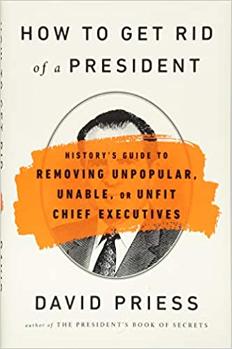 How to Get Rid of a President: History's Guide to Removing