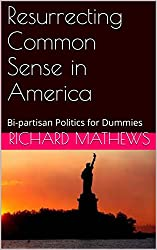 Resurrecting Common Sense in America: Bi-partisan Politics for Dummies