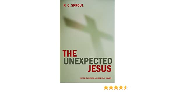 The unexpected jesus kindle edition by r c sproul religion the unexpected jesus kindle edition by r c sproul religion spirituality kindle ebooks amazon fandeluxe Image collections
