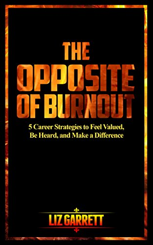 The Opposite of Burnout: 5 Career Strategies to Feel Valued, Be Heard, and Make a Difference