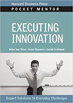 Book Executing Innovation: Expert Solutions to Everyday Challenges (Pocket Mentor)