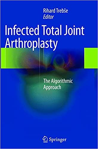 Infected Total Joint Arthroplasty: The Algorithmic Approach