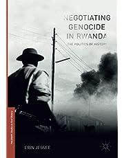 Negotiating Genocide in Rwanda: The Politics of History