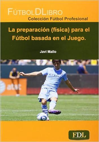 La preparacion (fisica) para el futbol basada en el juego  Javier Mallo  Sainz  9788494098413  Amazon.com  Books afd816aa58854