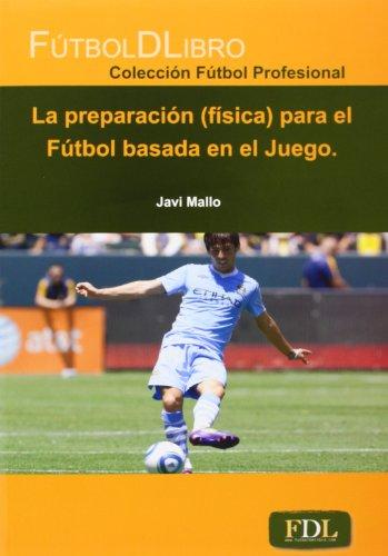 Descargar Libro La Preparación Para El Fútbol Basada En El Juego Javi Mallo