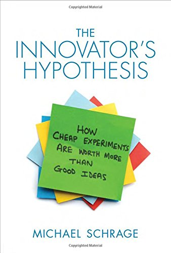 The Innovator's Hypothesis: How Cheap Experiments Are Worth More than Good Ideas (MIT Press)