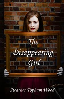 The Disappearing Girl by [Wood, Heather Topham]