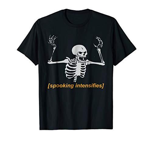 Spooking Intensifies Spooky Scary Skeleton Meme T-Shirt]()